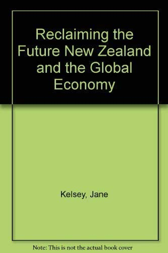 9781877242014: Reclaiming the Future New Zealand and the Global Economy