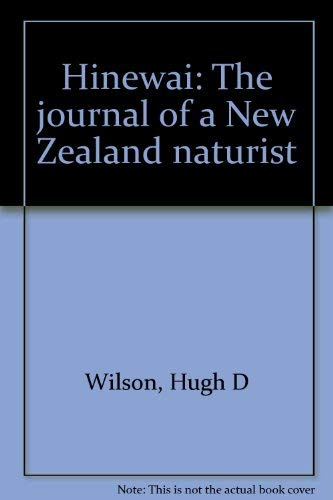 Hinewai: the Journal of a New Zealand Naturalist: Hugh Dale Wilson