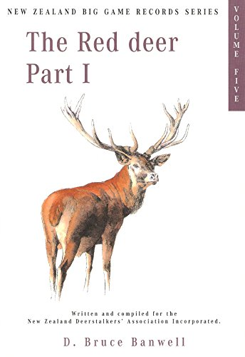 9781877256875: THE EUROPEAN RED DEER. CERVUS ELAPHUS, SSP: VOLUME V, PART I, IN THE SERIES OF NEW ZEALAND BIG GAME TROPHY RECORDS. Written and compiled by D. Bruce Banwell, on behalf of the New Zealand Deerstalkers' Association, Incorporated.