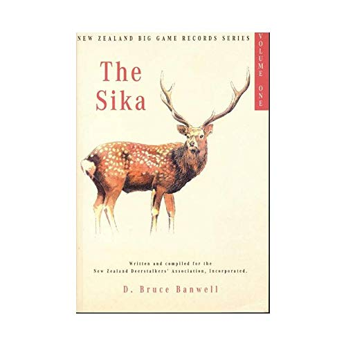 9781877256967: THE SIKA: VOLUME ONE IN THE NEW ZEALAND BIG GAME TROPHY RECORDS SERIES.
