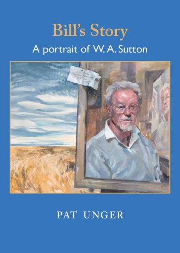 Bill's Story: A Portrait of W. A. Sutton: Unger, Pat