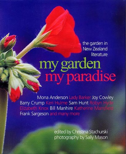 My Garden My Paradise, the Garden in New Zealand Literature (1877270091) by Mona Anderson; Lady Barker; Joy Cowley; Barry Crump; Keri Hulme; Sam Hunt; Robyn Hyde; Elizabeth Knox; Bill Manhire; Katherine Mansfield