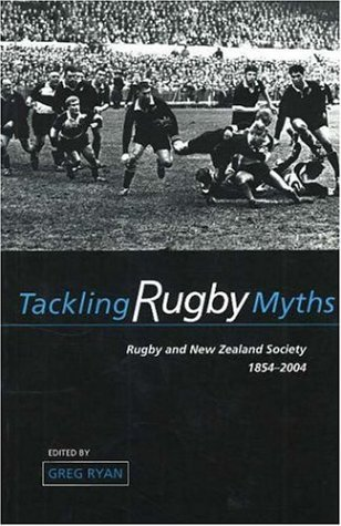9781877276972: Tackling Rugby Myths: Rugby and New Zealand Society, 1854-2004 (Otago History Series)