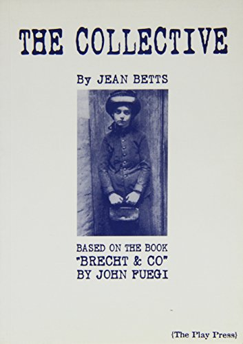 """The Collective: Based on the Book """"Brecht & Company"""" by John Fuegi: Betts, Jean"""