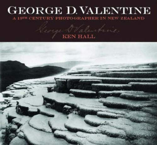 9781877333125: George D. Valentine : A 19th Century Photographer in New Zealand