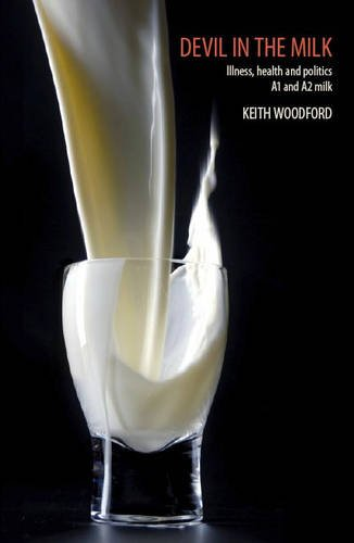 Devil in the milk. Illness health and politics A1 and A2 milk.: Woodford,Keith.