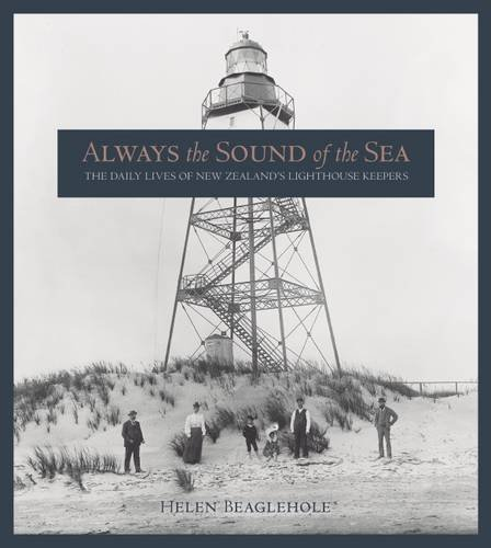 Always the Sound of the Sea: The Daily Lives of New Zealand's Lighthouse Keepers: Beaglehole, ...