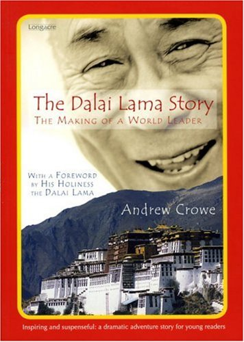 The Dalai Lama Story: The Making of a World Leader: Andrew Crowe