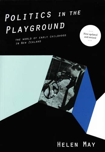 Politics in the Playground: The World of early childhood in New Zealand: May, Helen