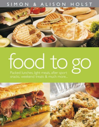 Food to Go: Packed Lunches, Light Meals, After Sport Snacks, Weekend Treats and Much More (9781877382017) by Alison Holst; Simon Holst