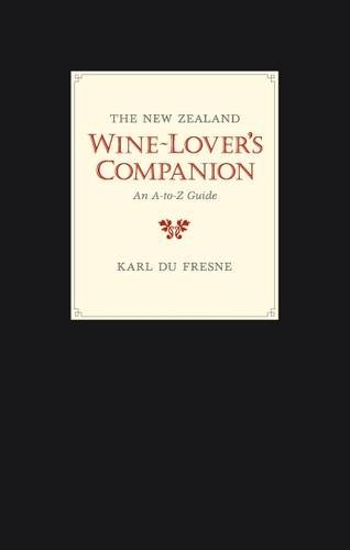 The New Zealand Wine-lover's Companion: An A-to-Z: Du Fresne, Karl