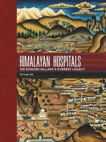 Himalayan Hospitals: Sir Edmund Hillary's Everest Legacy: Michael Gill