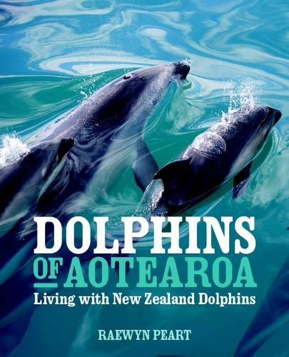 Dolphins of Aotearoa: Living with New Zealand Dolphins (Hardback): Raewyn Peart