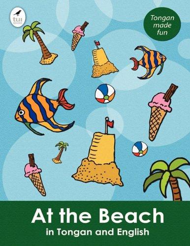 At the Beach in Tongan and English (Tui Language Books) (Tonga Nyasa Edition): Ahurewa Kahukura