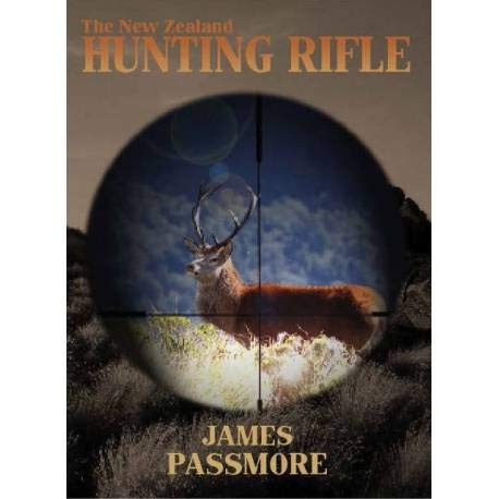 9781877566226: THE NEW ZEALAND HUNTING RIFLE. By James Passmore.