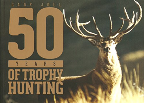 50 Years of Trophy Hunting (Paperback): Gary Joll