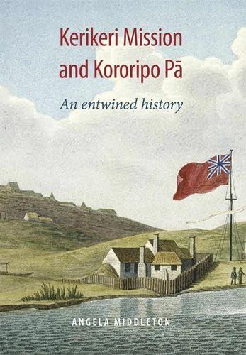9781877578342: Kerikeri Mission and Kororipo Pa: An Entwined History