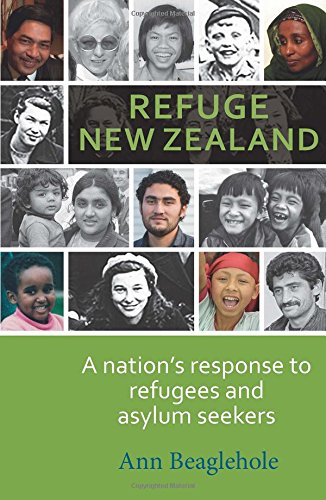 Refuge New Zealand: A Nation's Response to Refugees and Asylum Seekers: Beaglehole, Ann
