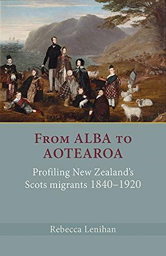 9781877578793: From Alba to Aotearoa: Profiling New Zealand's Scots Migrants 1840–1920