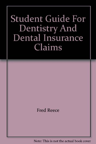 Student Guide for Dentistry and Dental Insurance Claims (Second Edition): Reece, Fred (Compiler)