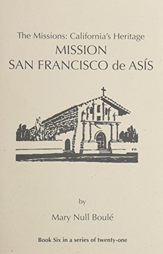 9781877599057: The Missions: California's Heritage : Mission San Francisco De Asis