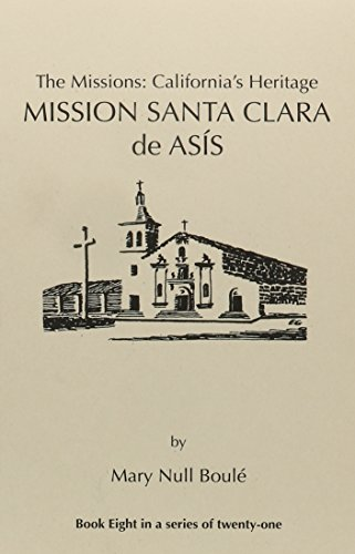 9781877599071: The Missions: California's Heritage : Mission Santa Clara De Asis