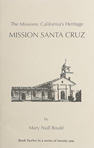 9781877599118: The Missions: California's Heritage : Mission Santa Cruz
