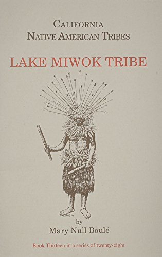 9781877599378: 13: Californias Native American Tribes: Lake Miwok Tribe (California's Native American Tribes, No 13)