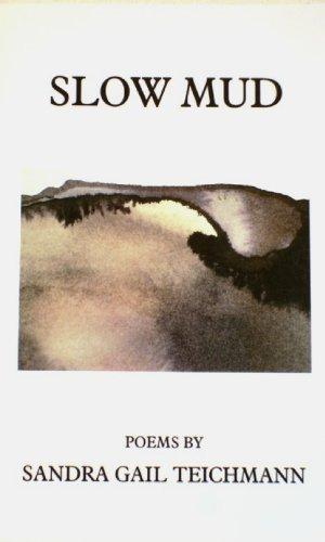 Slow Mud: Teichmann, Sandra Gail