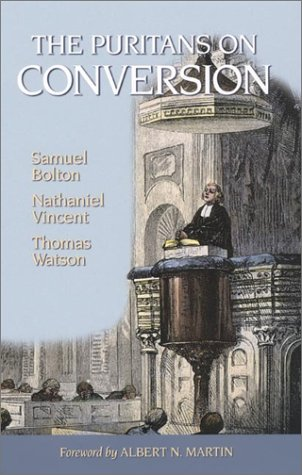 The Puritans on Conversion: Sin: The Greatest Evil/The Conversion of a Sinner/The One Thing Necessary (Puritan Writings) (1877611115) by Samuel Bolton; Nathaniel Vincent; Thomas Watson