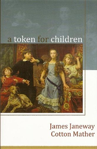 9781877611766: A Token for Children: Being an Exact Account of the Conversion, Holy and Exemplary Lives, and Joyful Deaths of Several Young Children, in Two Parts