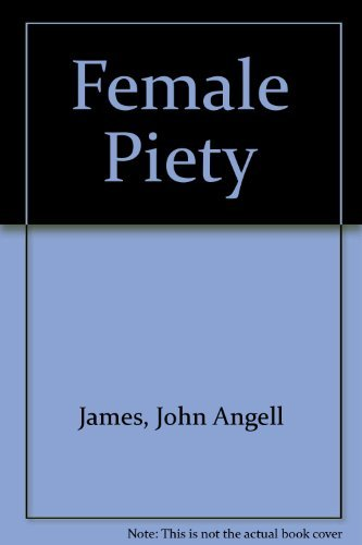 Female Piety : The Young Woman's Friend: John Angell James