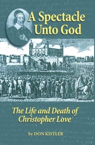 A Spectacle Unto God: The Life and: Kistler, Don