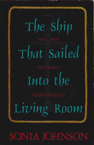 9781877617065: The Ship That Sailed into the Living Room: Sex and Intimacy Reconsidered