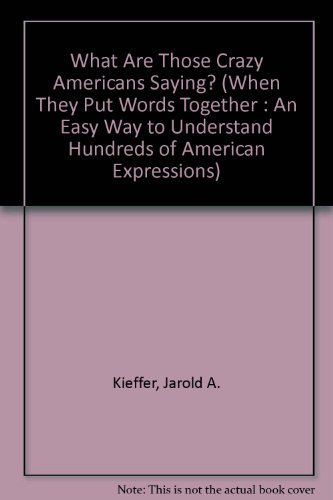 9781877627019: What Are Those Crazy Americans Saying? (When They Put Words Together : An Easy Way to Understand Hundreds of American Expressions)