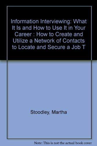 9781877647512: Information Interviewing: What It Is and How to Use It in Your Career : How to Create and Utilize a Network of Contacts to Locate and Secure a Job T