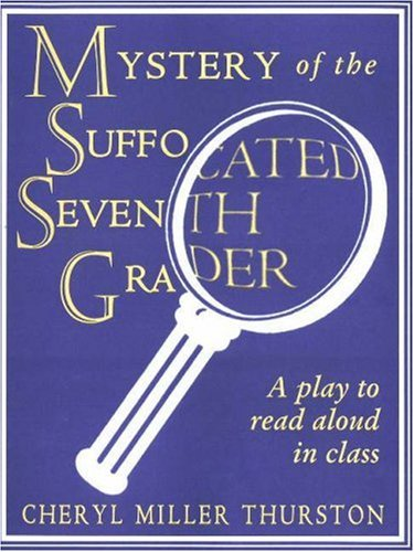 9781877673030: Mystery of the Suffocated Seventh Grader: A Play to Read Aloud in Class