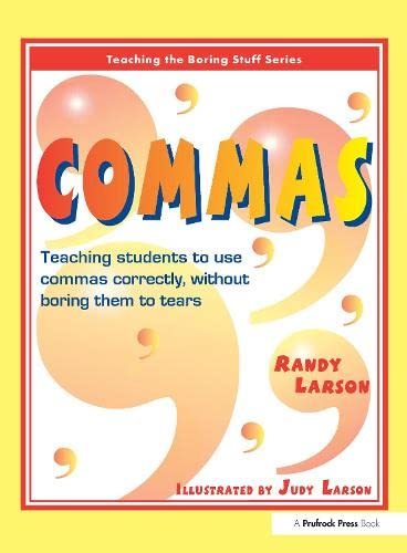 Commas: Teaching Students to Use Commas Correctly, Without Boring Them to Tears (Teaching the ...