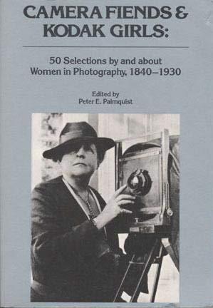 Camera Fiends & Kodak Girls: Fifty Selections: Palmquist, Peter