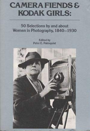 9781877675003: Camera Fiends & Kodak Girls: Fifty Selections by and About Women in Photography, 1840-1930