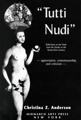 9781877675348: Tutti Nudi: Reflections on the Nude from the Greeks to the Twenty-First Century : Appreciation, Connoisseurship, and Criticism