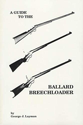 A Guide To The Ballard Breechloader: Layman, George