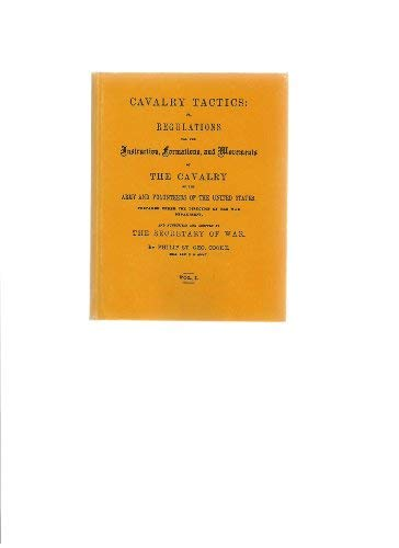 CAVALRY TACTICS: or, REGULATIONS FOR THE INSTRUCTION, FORMATIONS, AND MOVEMENTS OF THE CAVALRY OF...