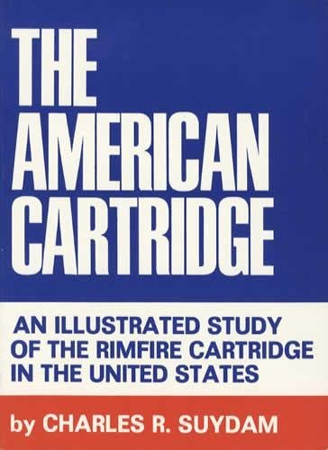 9781877704406: The American Cartridge: An Illustrated Study Of The Rimfire Cartridge In The United States