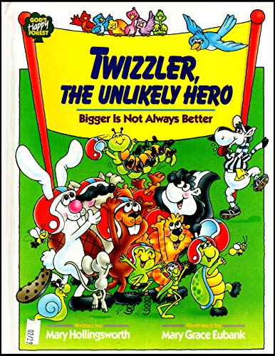 Twizzler, the Unlikely Hero: Bigger Is Not: Mary Hollingsworth; Illustrator-Mary