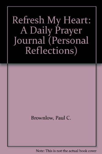 9781877719738: Refresh My Heart: A Daily Prayer Journal (Personal Reflections)