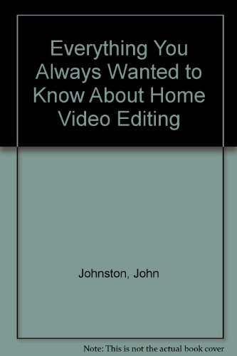 9781877725067: Everything You Always Wanted to Know About Home Video Editing