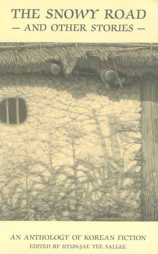 The Snowy Road & Other Stories: An Anthology of Korean Fiction (Secret Weavers Series) - Editor-Hyun-jae Yee Salle; Introduction-David McCann