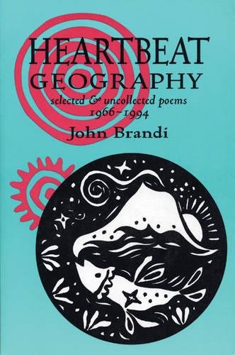 Heartbeat Geography, selected & uncollected poems 1966-1994 - Brandi, John