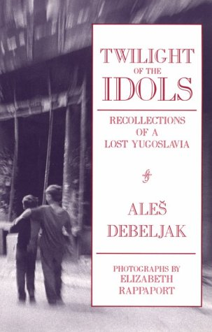 Twilight of the Idols: Recollections of a: Ales Debeljak